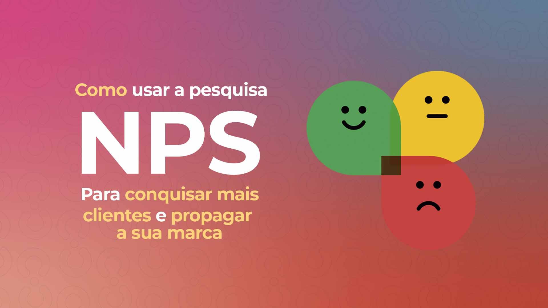 Como usar a pesquisa NPS para conquistar mais clientes e propagar a sua marca